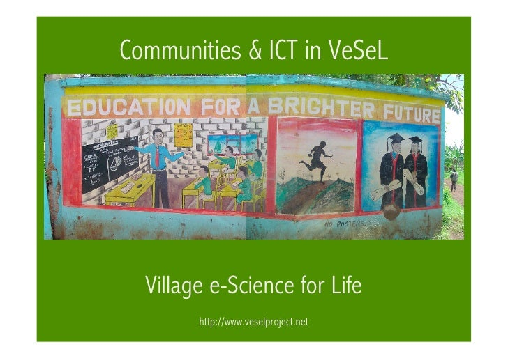 Communities & ICT in VeSeL       Village e-Science for Life         http://www.veselproject.net