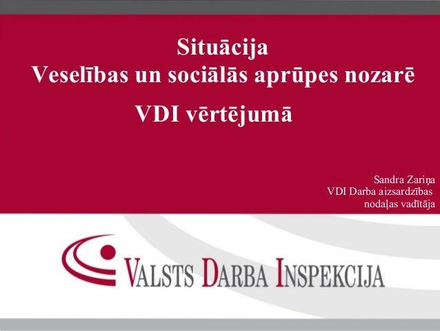 SituācijaVeselības un sociālās aprūpes nozarēVDI vērtējumāSandra ZariņaVDI Darba aizsardzībasnodaļas vadītāja