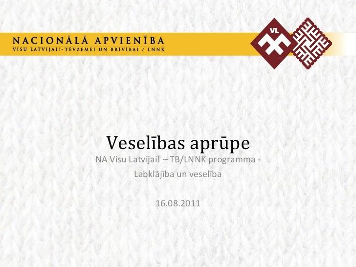 Veselības aprūpe NA Visu Latvijai! – TB/LNNK programma - Labklājība un veselība 16.08.2011