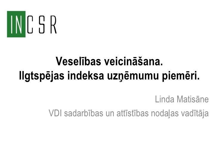Veselības veicināšana.Ilgtspējas indeksa uzņēmumu piemēri.                                   Linda Matisāne     VDI sadarb...