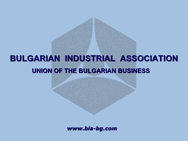 www.bia-bg.com BULGARIAN  INDUSTRIAL  ASSOCIATION UNION OF THE BULGARIAN BUSINESS