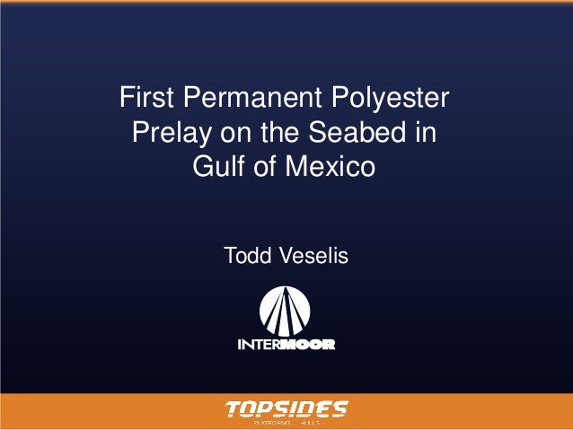 First Permanent Polyester Prelay on the Seabed in       Gulf of Mexico       Todd Veselis