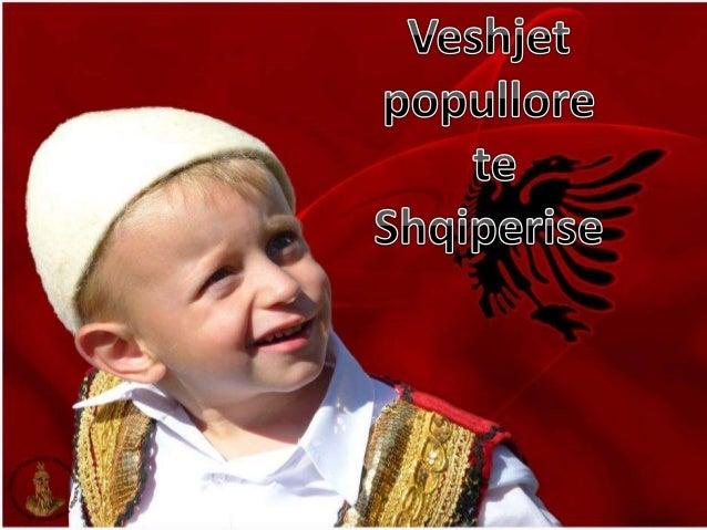 Veshjet tradicionale shqiptare dhe Kultura Tradicionale në trojet Shqiptare Veshjet popullore, janë pa dyshim një nga mani...
