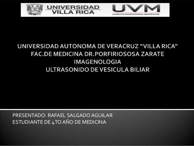 PRESENTADO: RAFAEL SALGADO AGUILARESTUDIANTE DE 4TO AÑO DE MEDICINA