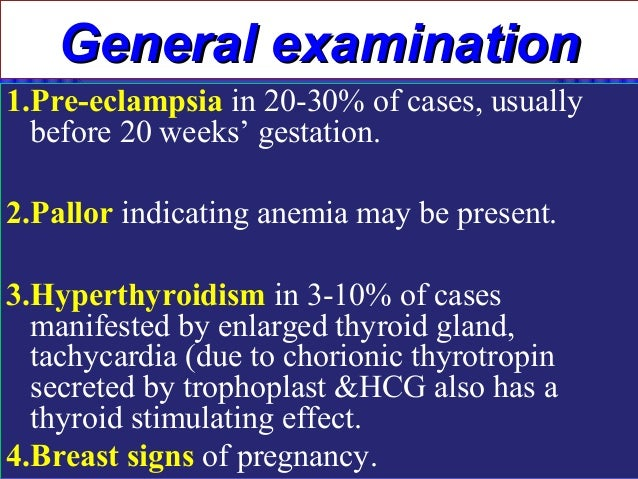 General examination1.Pre-eclampsia in 20-30% of cases, usually  before 20 weeks' gestation.2.Pallor indicating anemia may ...