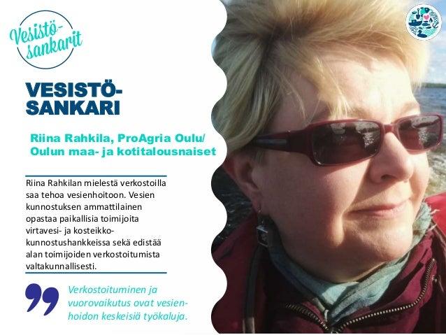 Verkostoituminen ja vuorovaikutus ovat vesien- hoidon keskeisiä työkaluja. VESISTÖ- SANKARI Riina Rahkila, ProAgria Oulu/ ...