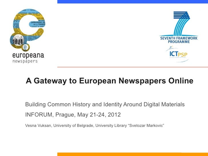 A Gateway to European Newspapers OnlineBuilding Common History and Identity Around Digital MaterialsINFORUM, Prague, May 2...