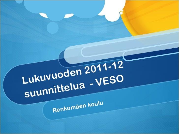 Lukuvuoden 2011-12 suunnittelua  - VESO Renkomäen koulu