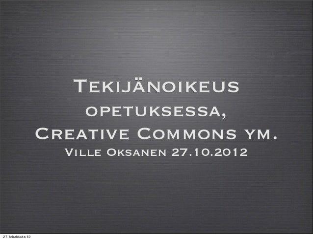 Tekijänoikeus                       opetuksessa,                   Creative Commons ym.                     Ville Oksanen ...