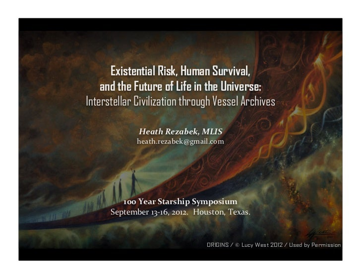 Existential Risk, Human Survival,    and the Future of Life in the Universe:Interstellar Civilization through Vessel Archi...