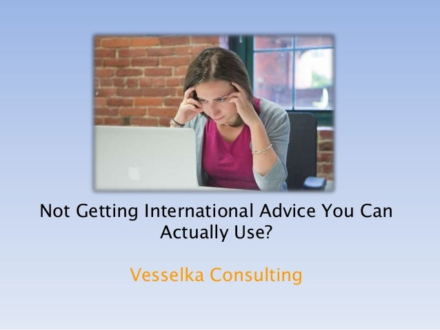 Not Getting International Advice You Can Actually Use? Vesselka Consulting