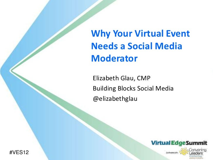 Why Your Virtual Event         Needs a Social Media         Moderator         Elizabeth Glau, CMP         Building Blocks ...