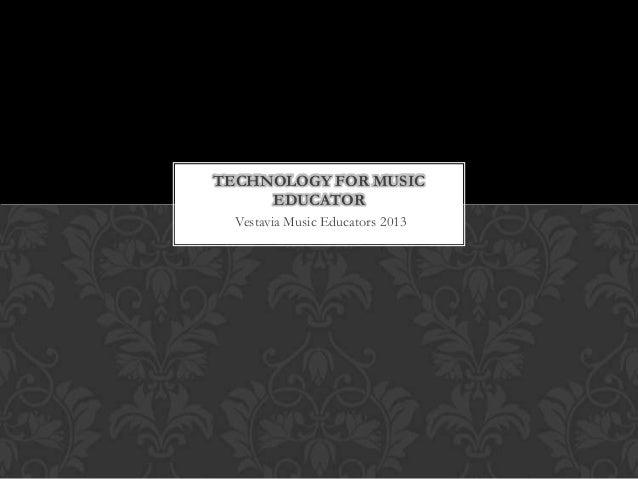 TECHNOLOGY FOR MUSIC     EDUCATOR  Vestavia Music Educators 2013