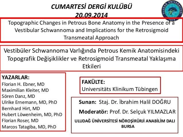 CUMARTESİ DERGİ KULÜBÜ  20.09.2014  Topographic Changes in Petrous Bone Anatomy in the Presence of a  Vestibular Schwannom...