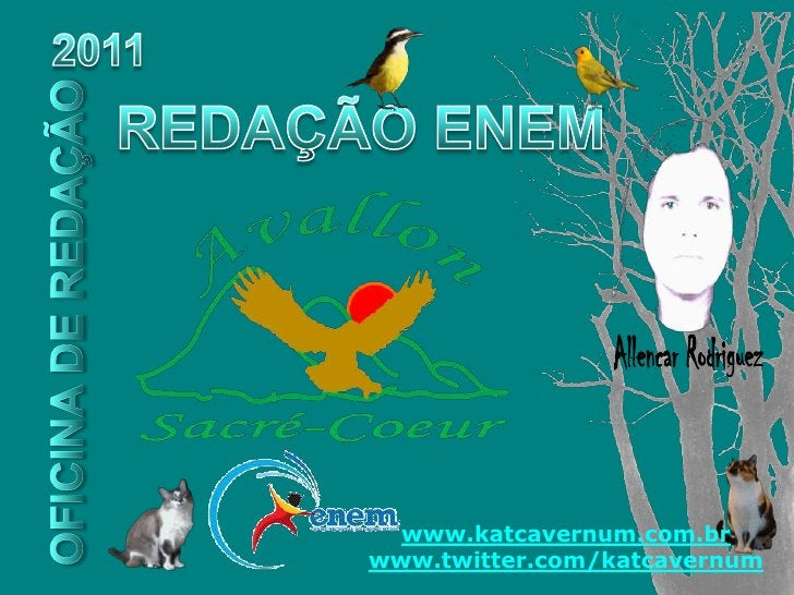 2011<br />REDAÇÃO ENEM<br />OFICINA DE REDAÇÃO<br />Allencar Rodriguez<br />www.katcavernum.com.brwww.twitter.com/katcaver...