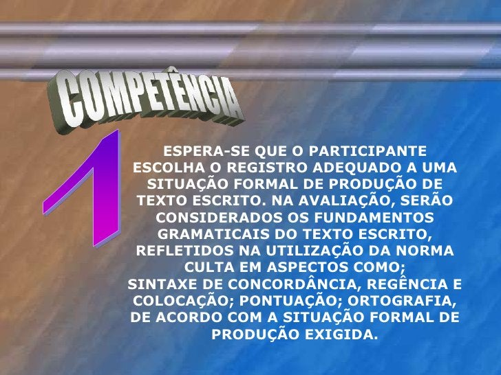 COMPETÊNCIA<br />1<br />ESPERA-SE QUE O PARTICIPANTE ESCOLHA O REGISTRO ADEQUADO A UMA SITUAÇÃO FORMAL DE PRODUÇÃO DE TEXT...