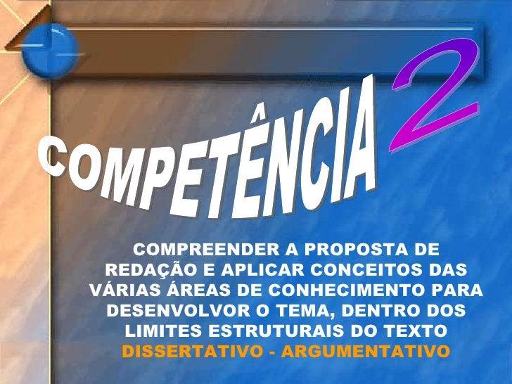 COMPETÊNCIA<br />2<br />COMPREENDER A PROPOSTA DE REDAÇÃO E APLICAR CONCEITOS DAS VÁRIAS ÁREAS DE CONHECIMENTO PARA DESENV...