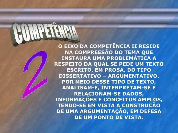 COMPETÊNCIA<br />O EIXO DA COMPETÊNCIA II RESIDE NA COMPREESÃO DO TEMA QUE INSTAURA UMA PROBLEMÁTICA A RESPEITO DA QUAL SE...