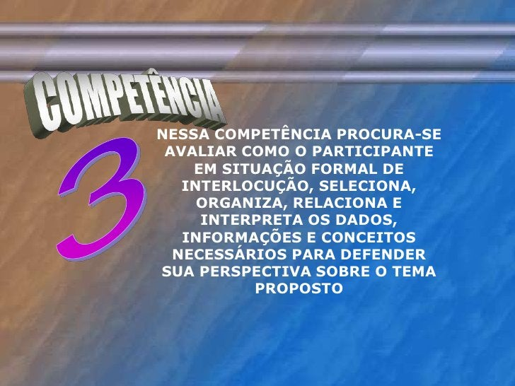 COMPETÊNCIA<br />NESSA COMPETÊNCIA PROCURA-SE AVALIAR COMO O PARTICIPANTE EM SITUAÇÃO FORMAL DE INTERLOCUÇÃO, SELECIONA, O...