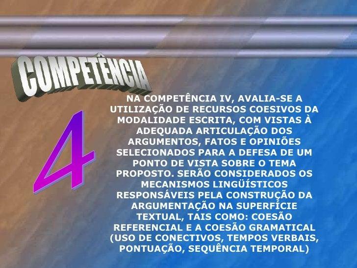 COMPETÊNCIA<br />NA COMPETÊNCIA IV, AVALIA-SE A UTILIZAÇÃO DE RECURSOS COESIVOS DA MODALIDADE ESCRITA, COM VISTAS À ADEQUA...