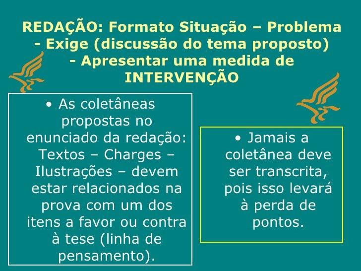 REDAÇÃO: Formato Situação– Problema- Exige (discussão do tema proposto)- Apresentar uma medida de INTERVENÇÃO<br />As cole...