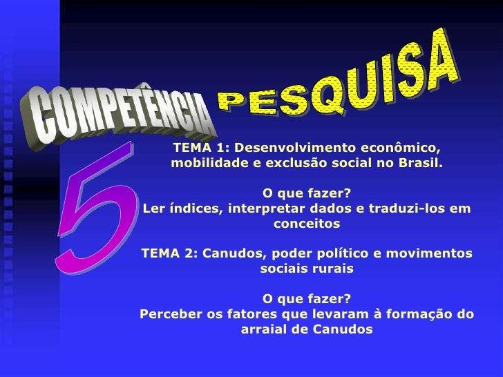 PESQUISA<br />COMPETÊNCIA<br />TEMA 1: Desenvolvimento econômico, mobilidade e exclusão social no Brasil.O que fazer?Ler í...