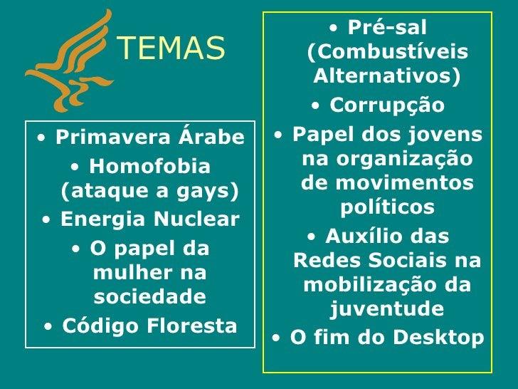 Pré-sal (Combustíveis Alternativos)<br />Corrupção<br />Papel dos jovens na organização de movimentos políticos<br />Auxíl...