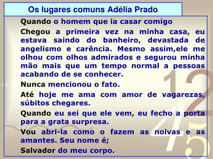 Casamento Adélia Prado<br />Há mulheres que dizem:<br />Meu marido, se quiser pescar, pesque, mas que limpe os peixes.<br ...