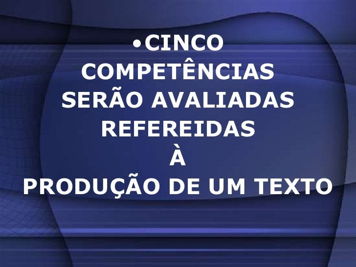 <ul><li>CINCO </li></ul>COMPETÊNCIAS<br />SERÃO AVALIADAS<br />REFEREIDAS<br />À<br />PRODUÇÃO DE UM TEXTO<br />