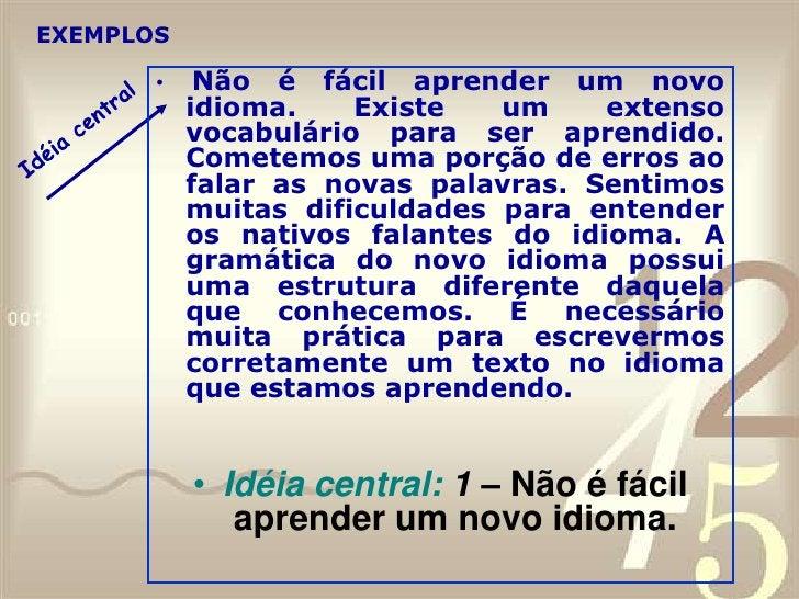 Sentenças que dão suporte a idéia central:Por quê é difícil aprender um novo idioma?<br />2 – Porque existe um extenso voc...