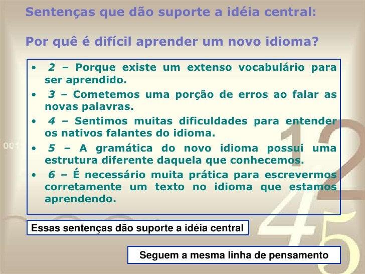Agora veja se você incluísse no parágrafo a seguinte sentença:É muito caro aprender um novo idioma.<br />Voltemos à pergu...