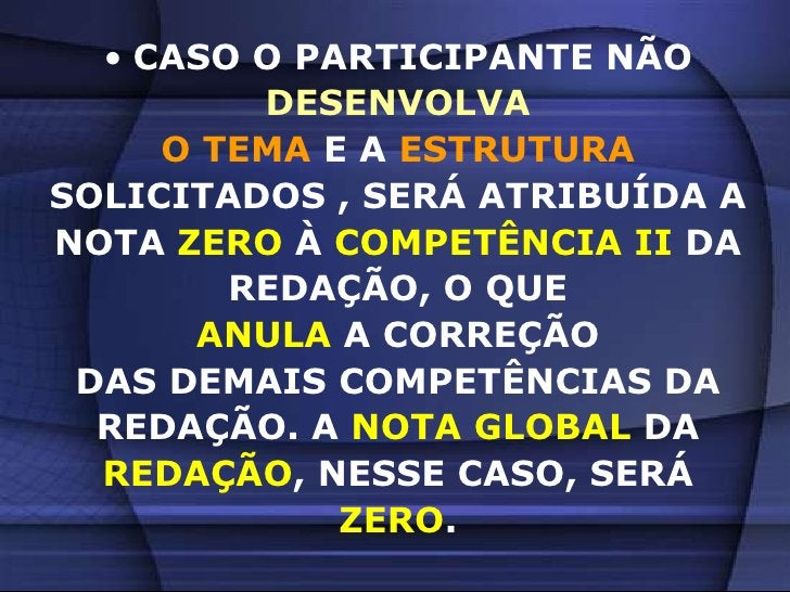 <ul><li>CASO O PARTICIPANTE NÃO </li></ul>DESENVOLVA<br />O TEMA E A ESTRUTURA<br />SOLICITADOS , SERÁ ATRIBUÍDA A<br />NO...