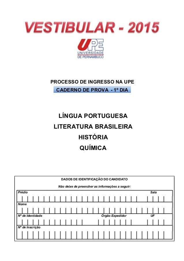 PROCESSO DE INGRESSO NA UPE  CADERNO DE PROVA - 1º DIA  DADOS DE IDENTIFICAÇÃO DO CANDIDATO  Não deixe de preencher as inf...