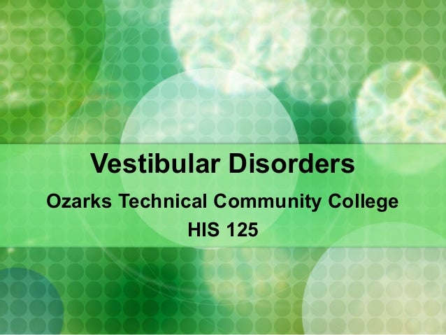 Vestibular Disorders Ozarks Technical Community College HIS 125