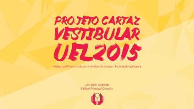 Fernando Hideo Ito Stéfani Pietczaki Coracini projeto cartaz vestibular uel 2015design gráfico I produção e análise da ima...