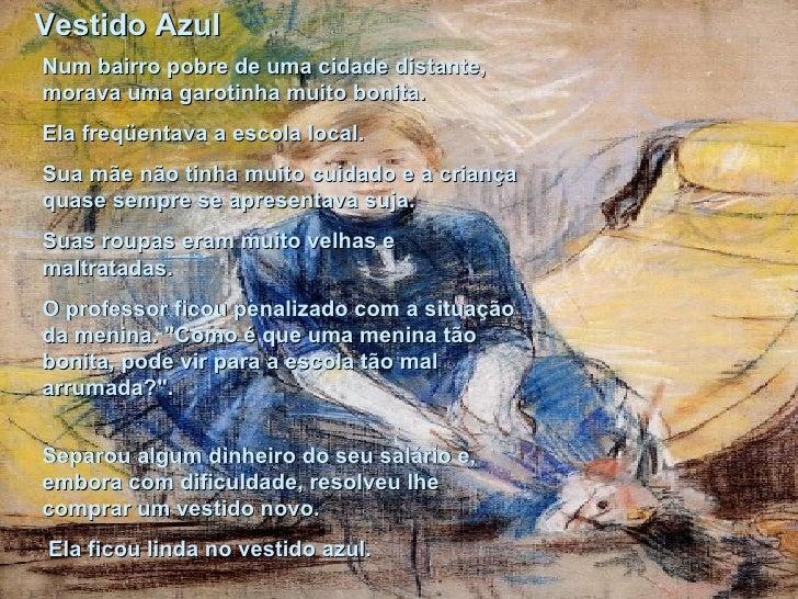 Mari Caruso Cunha: Vestido Azul Num bairro pobre de uma cidade distante, morava uma garotinha muito bonita.  Ela freqüenta...