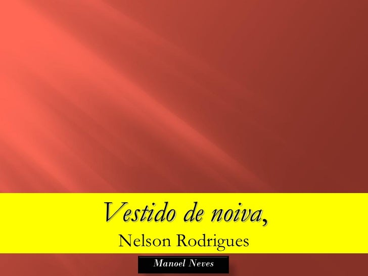 Vestido de noiva, Nelson Rodrigues     Manoel Neves