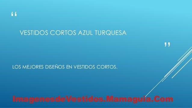 """"""" """" VESTIDOS CORTOS AZUL TURQUESA LOS MEJORES DISEÑOS EN VESTIDOS CORTOS. ImagenesdeVestidos.Mamaguia.Com"""