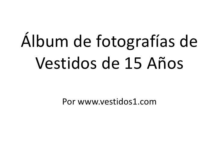 Álbum de fotografías de Vestidos de 15 AñosPor www.vestidos1.com<br />