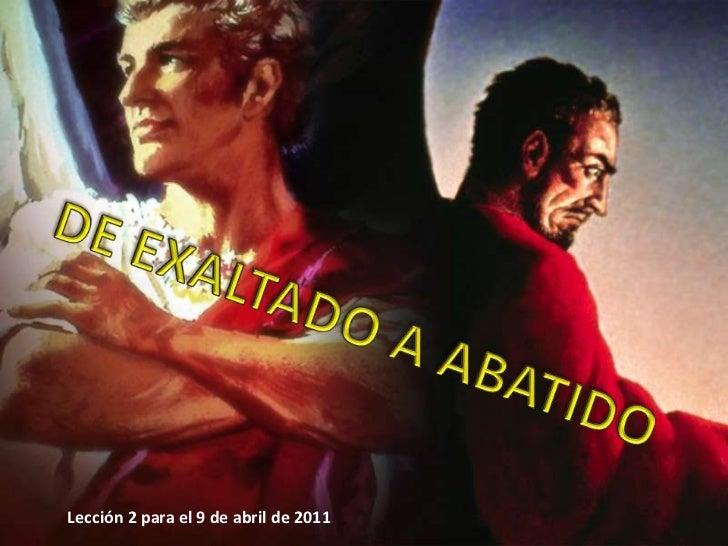 DE EXALTADO A ABATIDO<br />Lección 2 para el 9 de abril de 2011<br />