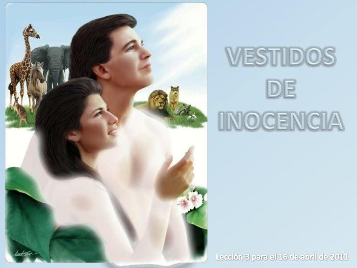 VESTIDOS DE INOCENCIA<br />Lección 3 para el 16 de abril de 2011<br />