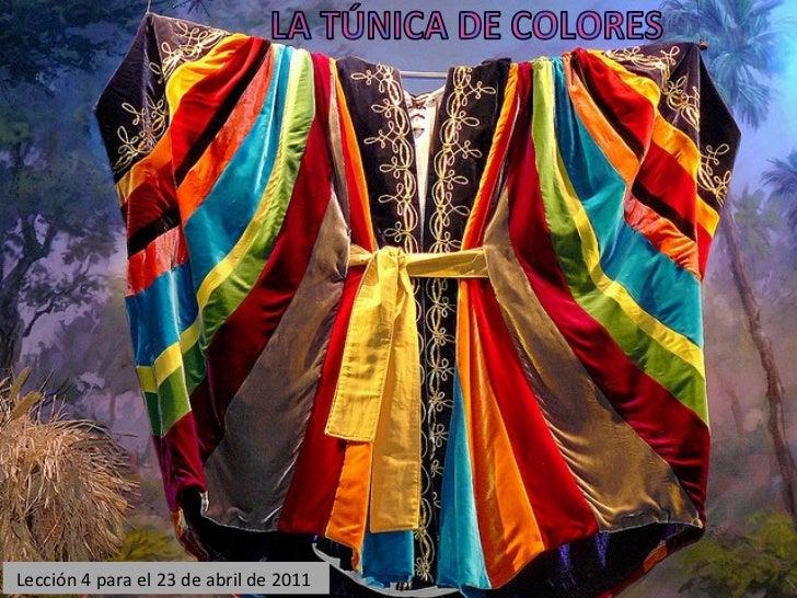Lección 4 para el 23 de abril de 2011  LA TÚNICA DE COLORES