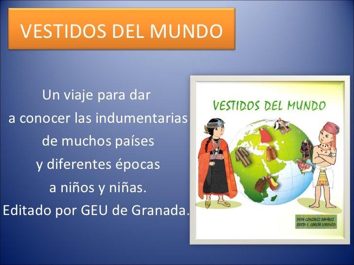 Un viaje para dar a conocer las indumentarias de muchos países y diferentes épocas a niños y niñas. Editado por GEU de Gra...