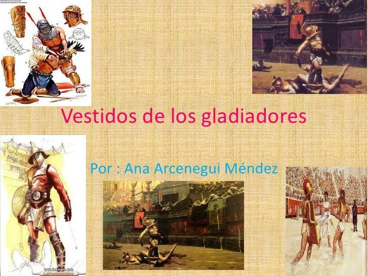 Vestidos de los gladiadores   Por : Ana Arcenegui Méndez