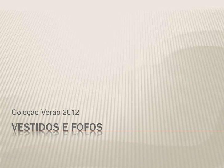 Coleção Verão 2012VESTIDOS E FOFOS