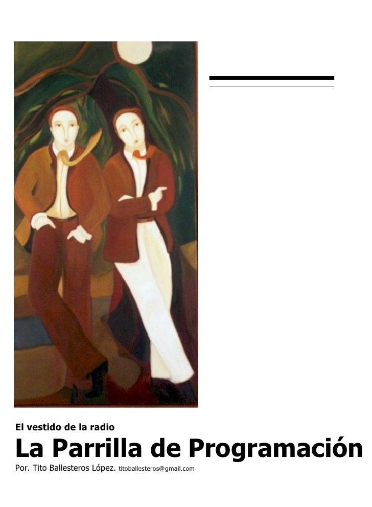 El vestido de la radio La Parrilla de Programación  Por. Tito Ballesteros López.  [email_address]