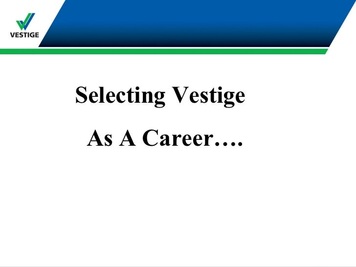 Selecting Vestige  As A Career….