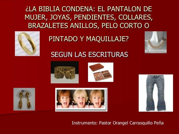 ¿LA BIBLIA CONDENA: EL PANTALON DE MUJER, JOYAS, PENDIENTES, COLLARES, BRAZALETES ANILLOS, PELO CORTO O PINTADO Y MAQUILLA...