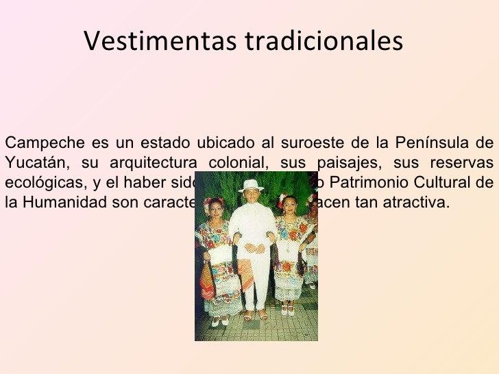 Vestimentas tradicionales  Campeche es un estado ubicado al suroeste de la Península de Yucatán, su arquitectura colonial,...
