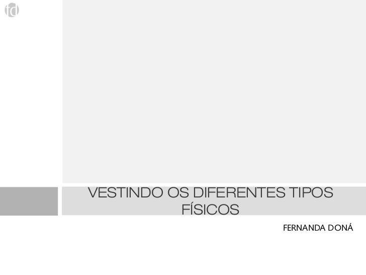 VESTINDO OS DIFERENTES TIPOS          FÍSICOS                      FERNANDA DONÁ